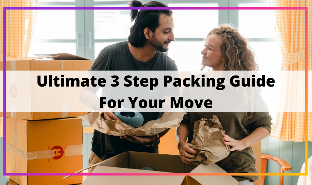 Ultimate 3 Step Packing Guide For Your Move