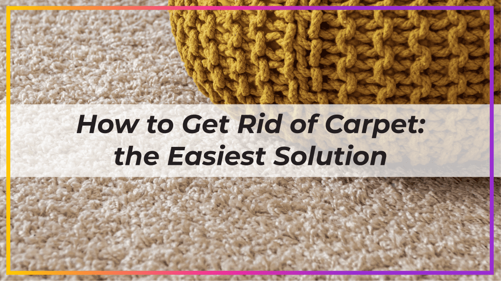 how to get rid of carpet