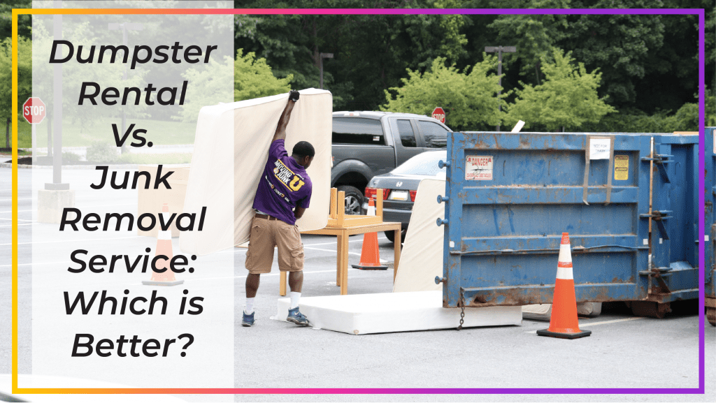 dumpster rental vs junk removal