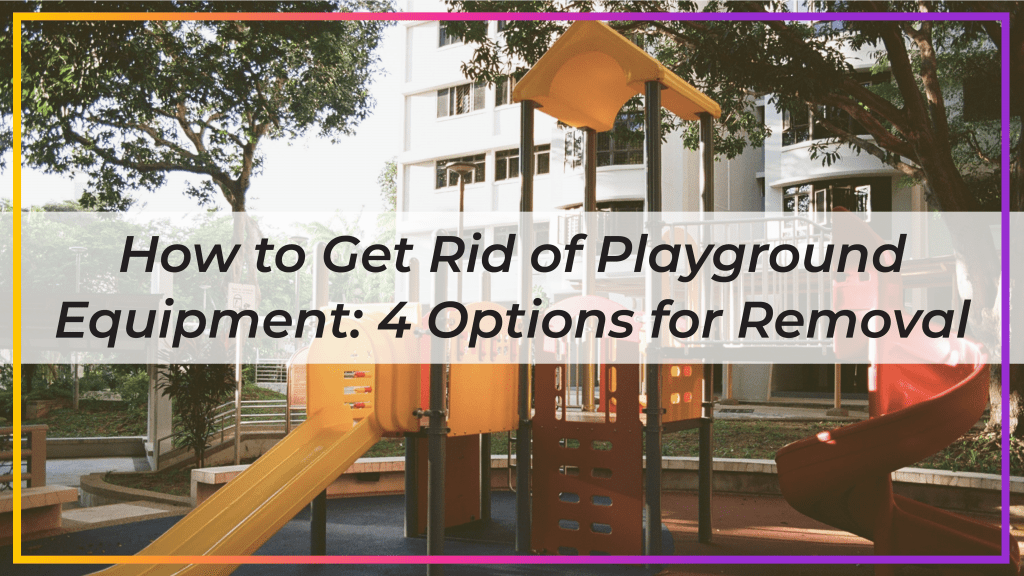 how to get rid of playground equipment