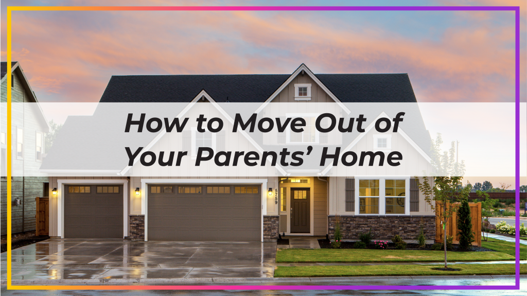 how to move out of your parents' home