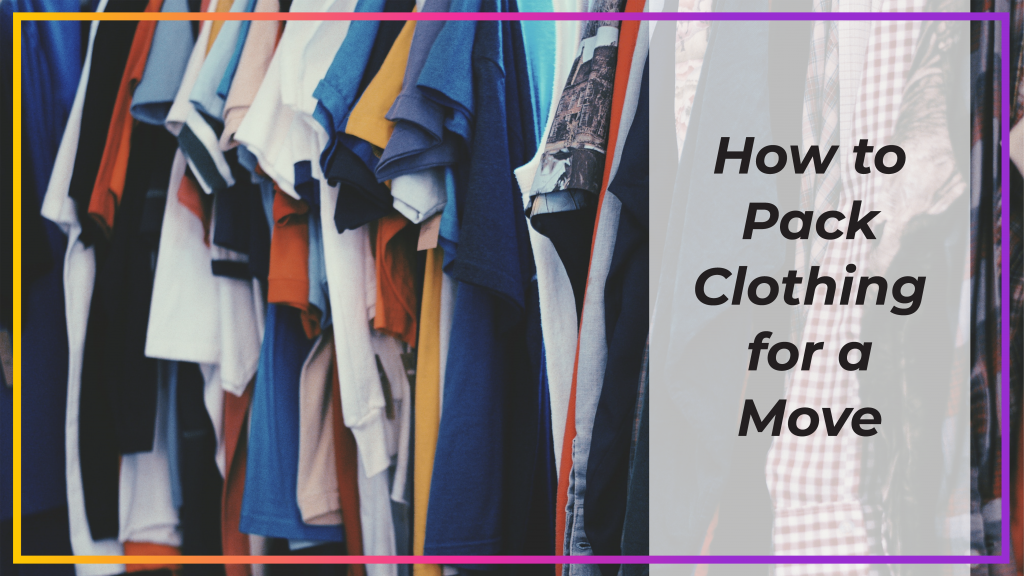 how to pack clothing for a move