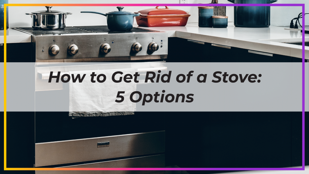 How to get rid of a stove