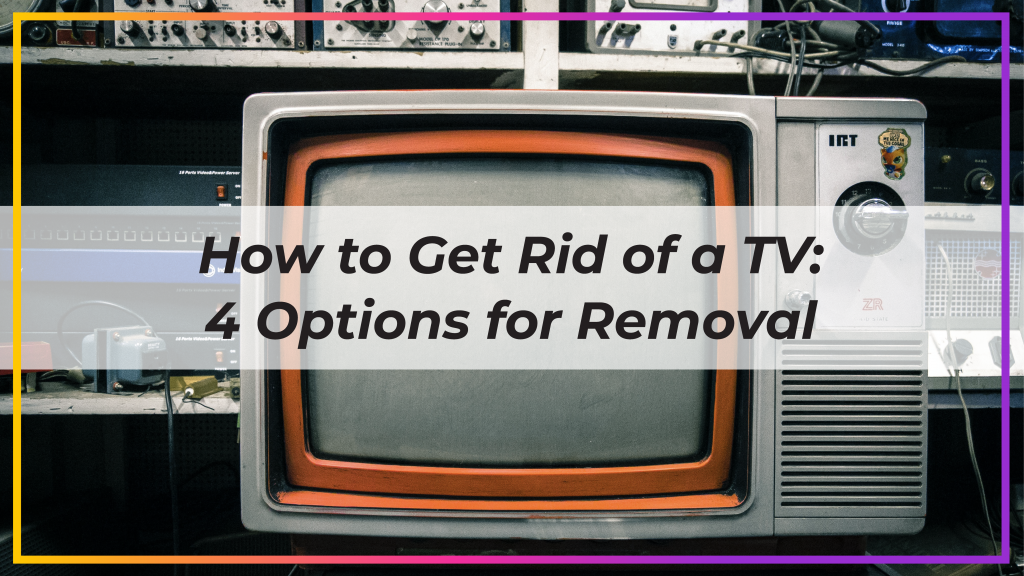 how to get rid of a tv