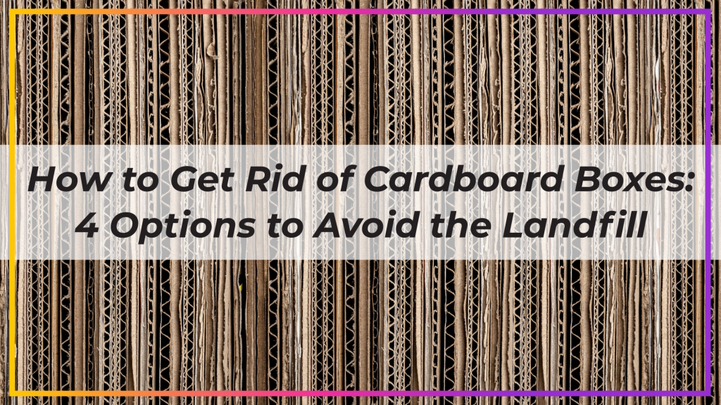 how to get rid of cardboard boxes