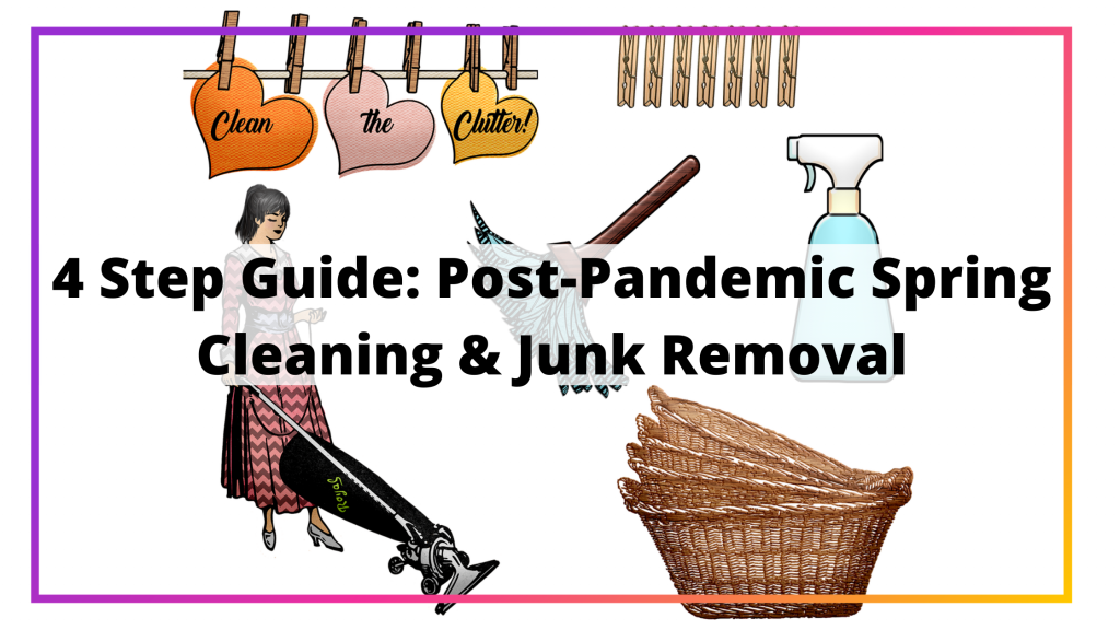 4 Step Guide: Post-Pandemic Spring Cleaning & Junk Removal