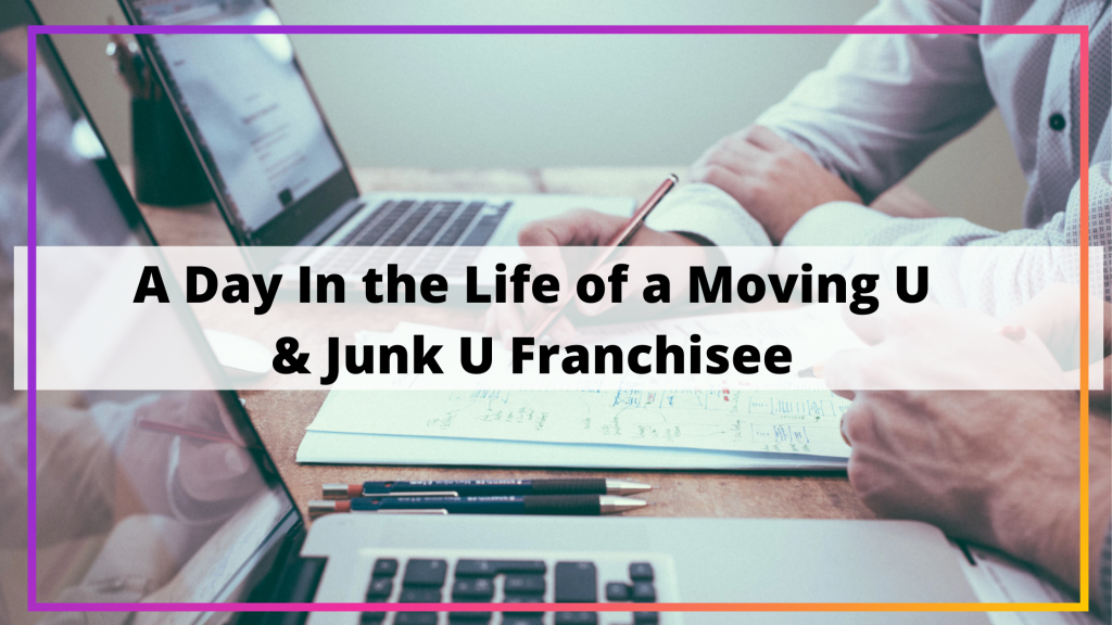 a day in the life of a moving u & junk u franchisee